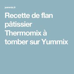 Recette de flan pâtissier Thermomix à tomber sur Yummix