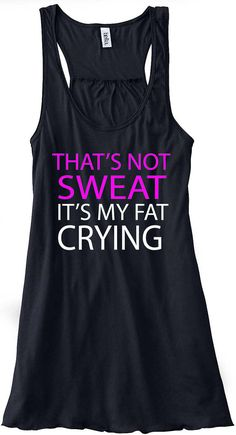 That's Not Sweat, It's My Fat Crying Train Gym Tank Top Flowy Racerback Workout Work Out Custom Colors You Choose Size & Colors
