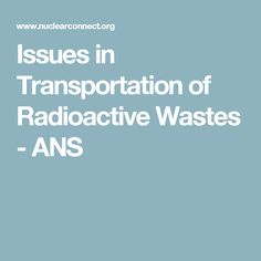 Issues in Transportation of Radioactive Wastes - ANS