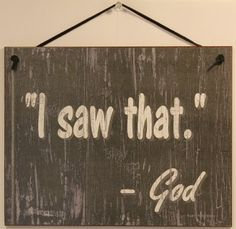 "Slate Grey Religious Sign Saying, ""I SAW THAT. - God"" Decorative Fun Universal Household Signs from Egbert's Treasures Egbert's Treasures http://www.amazon.com/dp/B0089GYUEY/ref=cm_sw_r_pi_dp_2KDQvb1B1NB6K"