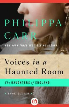 Voices in a Haunted Room: Daughters of England book eleven by Philippa Carr