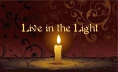 Live in the Light. Love u Aunt Kay Gospel Quotes, Let It Shine, Midsummer Nights Dream, Spiritual Path, Faith Hope Love, Powerful Words, Loving U, God Is Good, Birthday Candles