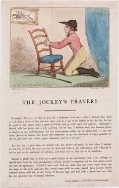 Rowlandson, Thomas, 1756-1827, printmaker.  Title:  The jockey's prayer!! Woodward del. ; Rowlandson scul.  Published:  [London] : Pub'd. Aug 10, 1801 by R. Ackermann, No. 101 Strand, [1801]  Description:  1 print on wove paper : etching and drypoint, hand-colored ; plate mark 20 x 25 cm., on sheet 43 x 27 cm.