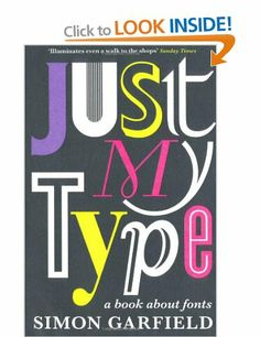 Just My Type: A Book About Fonts: Amazon.co.uk: Simon Garfield: Books