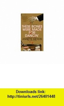 THESE BONES WERE MADE FOR DANCIN (9780553569766) Annette Meyers , ISBN-10: 0553569767  , ISBN-13: 978-0553569766 ,  , tutorials , pdf , ebook , torrent , downloads , rapidshare , filesonic , hotfile , megaupload , fileserve
