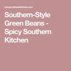 Southern-Style Green Beans - Spicy Southern Kitchen