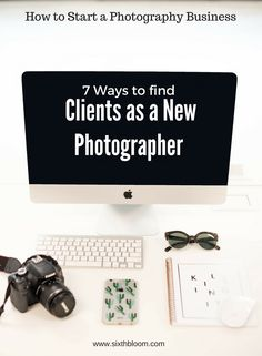 7 Ways to Find Clients as a new Photographer, How to Start a Photography Business, Photography Business Tips