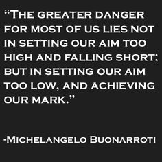 Michelangelo. Who knew he was a motivational speaker as well?