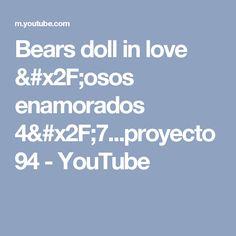 Bears doll in love  /osos enamorados 4/7...proyecto 94 - YouTube
