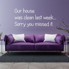 Our House Was Clean Last Week Sorry You Missed It Wall Sticker | Wall Sticker Express Wood Burning, Wall Stickers, Texts, Couch, Cleaning, Living Room, Wall Clings, Wall Decals, Sofa