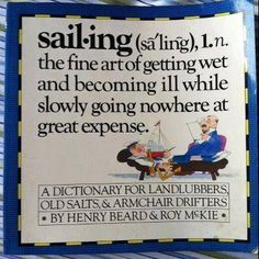 Sailing: the fine art of geting wet and becoming ill while slowly going nowhere at great expense Nautical Quotes, Sailing Quotes, Sounds Good To Me, Boat Stuff, Set Sail, Wooden Boats, Getting Wet, Water Crafts, Sign Quotes