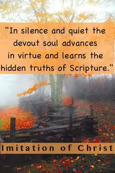 The hidden truths of scriptures are most splendidly revealed by the words and books of Thomas Kempis, man of God and Son of God, the most perfect imitation of Christ...