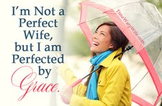 I'm Not a Perfect Wife, But I am Perfected by Grace - Time-Warp Wife | Time-Warp Wife