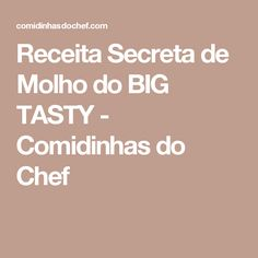 Receita Secreta de Molho do BIG TASTY - Comidinhas do Chef