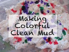 The Chocolate Muffin Tree: Making Colorful Clean Mud