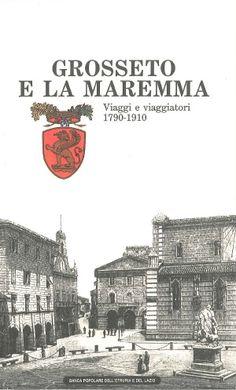 #Grosseto e la #Maremma. Viaggi e viaggiatori (1790-1910).