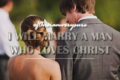 Marry a man who loves Christ.