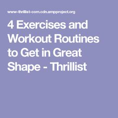 4 Exercises and Workout Routines to Get in Great Shape - Thrillist