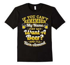 Call My Name Want A Beer T-shirt Beer Drinker