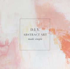 DIY abstract art made simple via besoted blog + a huge round-up of resources: classes, tutorials, and of course supplies.