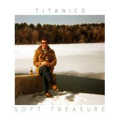 """American Pancake: AP Album Review: Titanics - """"Soft Treasure"""""""