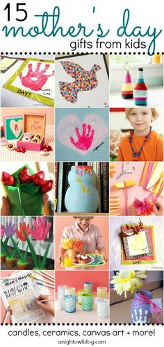 15 Mothers Day Gifts from Kids - So many neat ideas - I need to start earlier next year! But these would make great birthday and Christmas gifts as well!