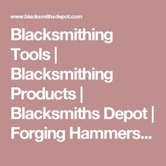 Blacksmithing Tools   Blacksmithing Products   Blacksmiths Depot   Forging Hammers   forge Tongs   Anvils   vises   swages   chisels   hardy tools