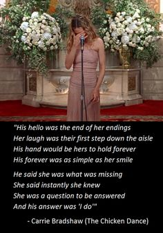 """Carrie Bradshaw poem, """"The Chicken Dance,"""" Sex and the City. Season We had this framed at our wedding City Quotes, Movie Quotes, Book Quotes, Sex And The City, Carrie And Big, Wedding Poems, What Is Miss, Carrie Bradshaw, Her Smile"""