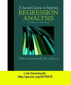 A Second Course in Statistics Regression Analysis (7th Edition) (9780321691699) William Mendenhall, Terry Sincich , ISBN-10: 0321691695  , ISBN-13: 978-0321691699 ,  , tutorials , pdf , ebook , torrent , downloads , rapidshare , filesonic , hotfile , megaupload , fileserve