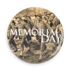 Funny Buttons - Custom Buttons - Promotional Badges - Memorial Day Holiday Pins - Wacky Buttons - Memorial day troops