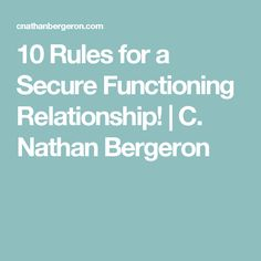10 Rules for a Secure Functioning Relationship! | C. Nathan Bergeron
