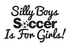 Silly Boys Soccer Is For Girls Vinyl Funny Car Wall Decal.