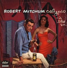 Calypso - is Like So... (Robert Mitchum, 1957)