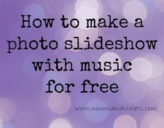 How to make a #photo #slideshow with #music for #free via Nouns and Violets