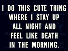 And I do it way too often