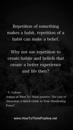 Repetition of something makes a habit, repetition of a habit can make a belief. We do repetitive stuff every day if you think about it, and we do it so much that it simply turns into something automatic. The problem with this is that if that which we repeat is something that is not necessarily…
