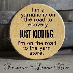 "I'm a yarnaholic on the road to recovery. Just kidding. I'm on the road to the yarn store. on Tan Quotes - 1.5"" Pinback Button"