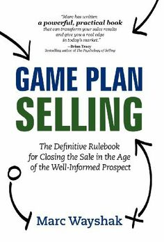 Game Plan Selling: The Definitive Rulebook for Closing the Sale in the Age of the Well-Informed Prospect by Marc Wayshak. $24.95. 186 pages. Publication: May 15, 2012. Author: Marc Wayshak. Publisher: Breakthrough Success Publishing (May 15, 2012)