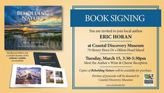 "March 15: ""Beholding Nature"" Book Signing with photographer Eric Horan at the Coastal Discovery Museum, 3:30-5:30 p.m. A Wine & Cheese Reception with the hardbound edition and a limited number of the Collector's Editions available to purchase. A portion of the proceeds benefits the Coastal Discovery Museum. 70 Honey Horn Drive. (843) 689-6767 or www.coastaldiscovery.org #SCLowcountry #HiltonHead #CoastalDiscovery #EricHoran #diSCover"
