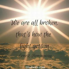 """We are all broken, thats how the light gets in"" For more uplifting quotes, click the image above!"