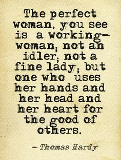 The perfect woman-I hope to work for the good of others. I am looking for the woman that I don't have to ask to go on mission trips with me, she will already be packed and ready to go!