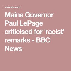 Maine Governor Paul LePage criticised for 'racist' remarks - BBC News