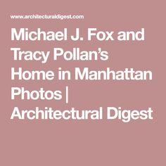 Michael J. Fox and Tracy Pollan's Home in Manhattan Photos | Architectural Digest