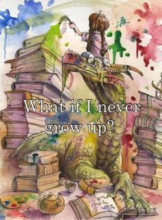 """""""What if I never grow up."""""""