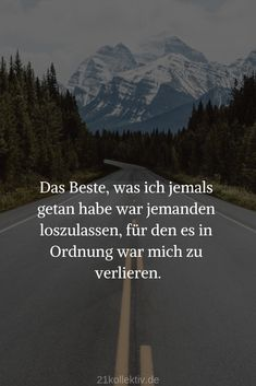The very best wisdom of life ever Die allerbesten Lebensweisheiten aller Zeiten Liebe You can find more great sayings, wisdom and quotes about love on our website. It& worth a look! German Quotes, Life Rules, Meaning Of Love, True Words, Life Lessons, Letting Go, Love Quotes, Poems, Wisdom