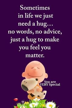 So very true! Hug Quotes, Best Quotes, Motivational Quotes, Funny Quotes, Life Quotes, Inspirational Quotes, Charlie Brown Quotes, Charlie Brown And Snoopy, Peanuts Quotes