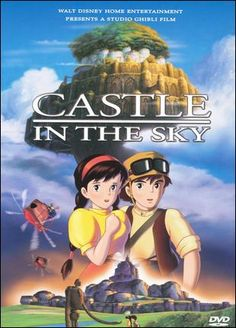Castle in the Sky: My favorite Studio Ghibli. I love Sheeta, Pazu, the pirates, the airships, and of course the floating castle of advanced technology.