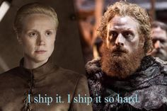 Brienne and Tormund. Buy me a ticket I'm going on this ship!
