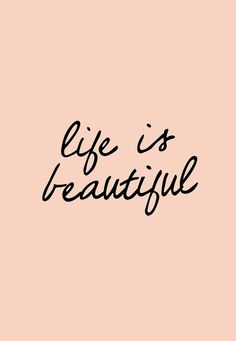 life is beautiful #YesItIs