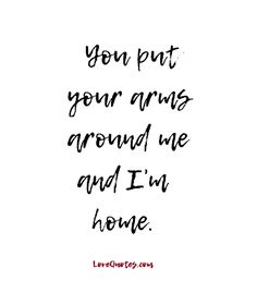 You put your arms around me and I'm home. - Love Quotes - https://www.lovequotes.com/im-home/